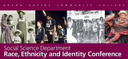 GRCC Race Ethnicity and Identity Conference 3/23/12-3/29/12 Presented by the Social Science Department
