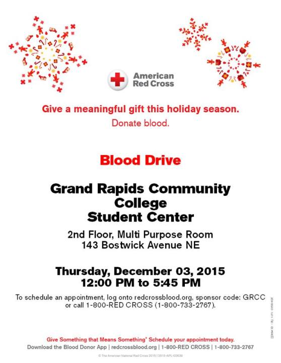 American Red Cross. Give a meaningful gift this holiday season. Donate blood. Blood drive. Grand Rapids Community College Student Center, 2nd floor, Multipurpose room, 143 Bostwick Avenue NE. Thursday, December 3, 2015. 12:00 p.m. to 5:45 p.m. To schedule an appointment, log onto redcrossblood.org, sponsor code: GRCC or call 1-800-RED CROSS (1-800-733-2767). Give something that means something. Schedule your appointment today. Download the Blood Donor App. Redcrossblood.org. 1-800 RED CROSS. 1-800-733-2767.
