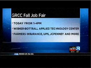 GRCC Fall Job Fair. Today from 1-4 p.m. Wisner-Bottrall Applied Technology Center. Famers Insurance, UPS, JCPenney and more. WOOD News 8.