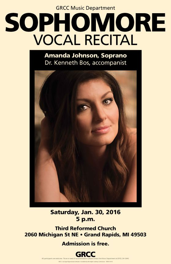GRCC Music Department sophomore vocal recital. Amanda Johnson, soprano. Dr. Kenneth Bos, accompanist. Saturday, Jan. 30, 2016. 5 p.m. Third Reformed Church, 2060 Michigan St. NE, Grand Rapids, MI 49503. Admission is free.