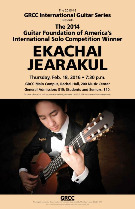 The 2015-16 GRCC International Guitar Series presents the 2014 Guitar Foundation of America's International Solo Competition Winner Ekachai Jearakul. Thursday, Feb. 18, 2016, 7:30 p.m. GRCC Main Campus, Recital Hall, 200 Music Center. General Admission: $15; Students and Seniors: $10. For more information, visit grcc.edu/internationalguitarseries, call (616) 234-3940 or email bmorris@grcc.edu.