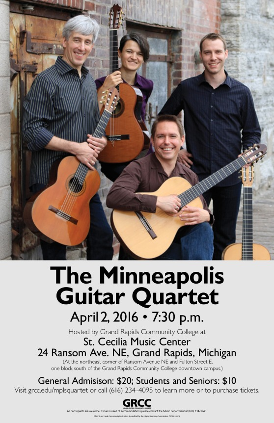 The Minneapolis Guitar Quartet. April 2, 2016, 7:30 p.m. Hosted by Grand Rapids Community College at St. Cecilia Music Center, 24 Ransom Ave. NE, Grand Rapids, Michigan. (At the northeast corner of Ransom Avenue NE and Fulton Street E, one block south of the Grand Rapids Community College downtown campus.) General Admission: $20; Students and Seniors: $10. Visit grcc.edu/mplsquartet or call (616) 234-4095 to learn more or to purchase tickets.