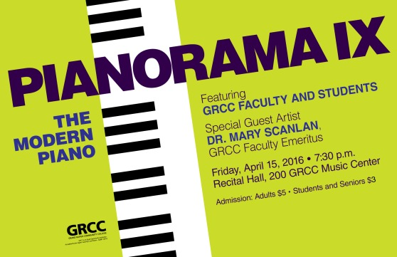 Pianorama 9. The Modern Piano. Featuring GRCC faculty and students. Special guest artist: Dr. Mary Scanlan, GRCC Faculty Emeritus. Friday, April 15, 2016, 7:30 p.m. Recital Hall, 200 GRCC Music Center. Admission; Adults $5, students and seniors $3.