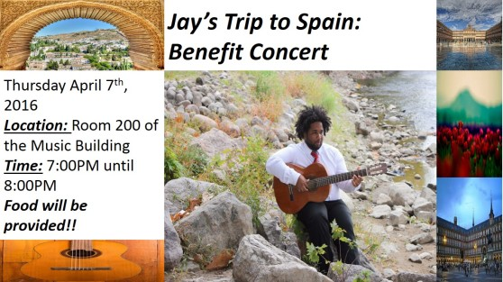 Jay's Trip to Spain: Benefit Concert. Thursday, April 7th, 2016. Location: Room 200 of the Music Building. Time: 7:00 p.m. until 8:00 p.m. Food will be provided.