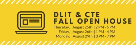 DLIT & CTE Fall Open House. Thursday, August 25th, 2 p.m.-6 p.m.; Friday, August 26th, 1 p.m.-4 p.m.; Monday, August 29th, 3 p.m.-7 p.m.