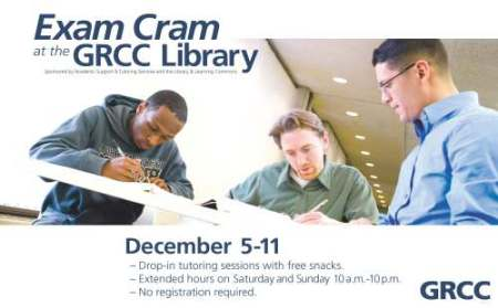 Exam Cram at the GRCC Library. Sponsored by Academic Support & Tutoring Services and the Library & Learning Commons. Dec. 5-11: Drop-in tutoring sessions with free snacks. Extended hours on Saturday and Sunday, 10 a.m. -10 p.m. No registration required.