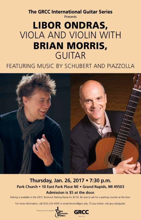 The GRCC International Guitar Series presents Libor Ondras, viola and violin with Brian Morris, guitar. Featuring music by Schubert and Piazzola. Thursday, Jan. 26, 2017, 7:30 p.m. Park Church, 10 East Park Place NE, Grand Rapids MI 49503. Admission is $5 at the door. Parking is available in the GRCC Bostwick parking ramp for $3.50. Be sure to ask for a parking voucher at the door. For more information, call (616) 234-4095 or email bmorris@grcc.edu. To buy tickets, visit grcc.edu/guitar. Thank you to our sponsor: Guitar Foundation of America.