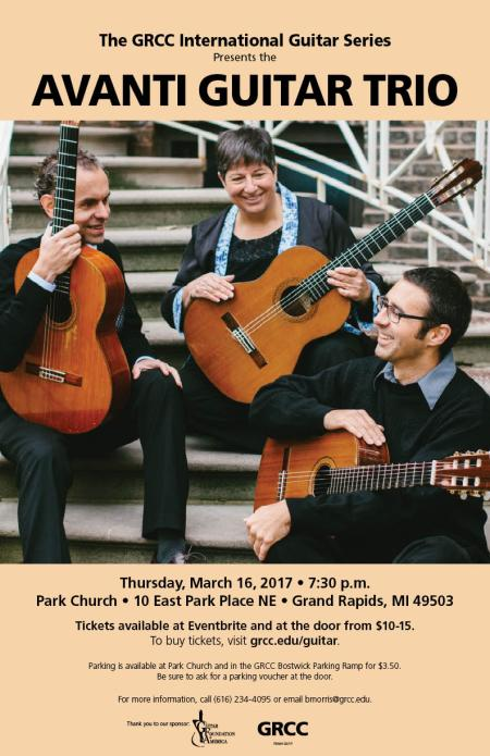The GRCC International Guitar Series presents the Avanti Guitar Trio. Thursday, March 16, 2017, 7:30 p.m. Park Church, 10 East Park Place NE, Grand Rapids, MI 49503. Tickets available at Eventbrite and at the door from $10-15. To buy tickets, visit grcc.edu/guitar. Parking is available at Park Church and in the GRCC Bostwick Parking Ramp for $3.50. Be sure to ask for a parking voucher at the door. For more information, call (616) 234-4095 or email bmorris@grcc.edu. Thank you to our sponsor: Guitar Foundation of America.