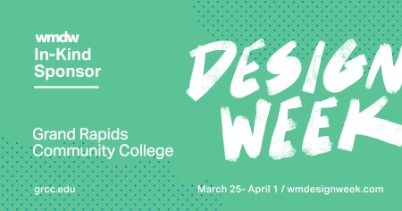wmdw In-Kind Sponsor. Grand Rapids Community College. grcc.edu Design Week. March 24-April 1/wmdesignweek.com