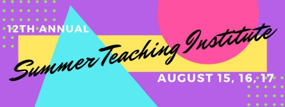 12th annual Summer Teaching Institute August 15, 16, 17