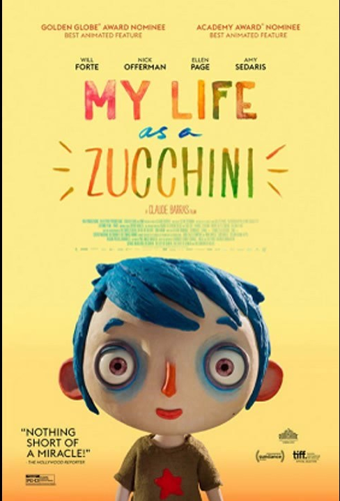 """Golden Globe Award Nominee Best Animated Feature. Academy Award Nominee Best Animated Feature. Will Forte, Nick Offerman, Ellen Page, Amy Sedaris. My Life as a Zucchini."""" A Claude Barras Film. """"Nothing Short of a Miracle!"""" Hollywood Reporter. PG-13."""