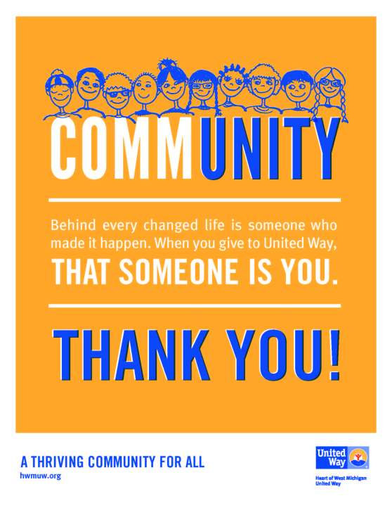 Community. Behind every changed life is someone who made it happen. When you give to United Way, that someone is you. Thank you! A thriving community for all. hwmuw.org United Way Heart of West Michigan United Way.