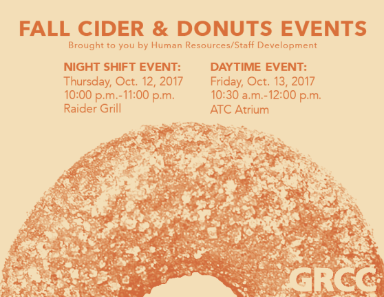 Fall Cider & Donuts Events. Brought to you by Human Resources/Staff Development. Night shift event: Thursday, Oct. 12, 2017, 10:00 p.m.-11:00 p.m. Raider Grill. Daytime event: Friday, Oct. 13, 2017, 10:30 a.m.-12:00 p.m. ATC Atrium. ATC.