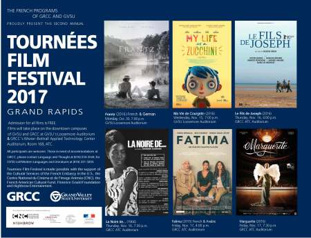 "Tournées Film Festival 2017; Film Schedule: * ""Frantz"" (2016) Monday, Oct. 30, at 7 p.m. - Loosemore Auditorium, GVSU * ""Ma Vie de Courgette"" (2016) Wednesday, Nov. 15, at 7 p.m. - Loosemore Auditorium, GVSU * ""Le Fils de Joseph"" (2016) Thursday, Nov. 16, at 4 p.m. - ATC Auditorium, GRCC * ""La Noir de …"" (1966) Thursday, Nov. 16, at 7:30 p.m. - ATC Auditorium, GRCC * ""L'Avenir"" (2015) Friday, Nov. 17, at 4 p.m. - ATC Auditorium, GRCC * ""Marguerite"" (2016) Friday, Nov. 17, at 7:30 p.m. - ATC Auditorium, GRCC"