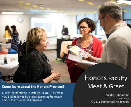 Honors Faculty Meet & Greet. Thursday, February 8th, 4:30-6:30, ATC 118 and Fountain Hill Brewery. Come learn about the Honors Program! A brief presentation is offered in ATC 118 from 4:30-5:30 followed by a social gathering from 5:30-6:30 in the Fountain Hill Brewery.