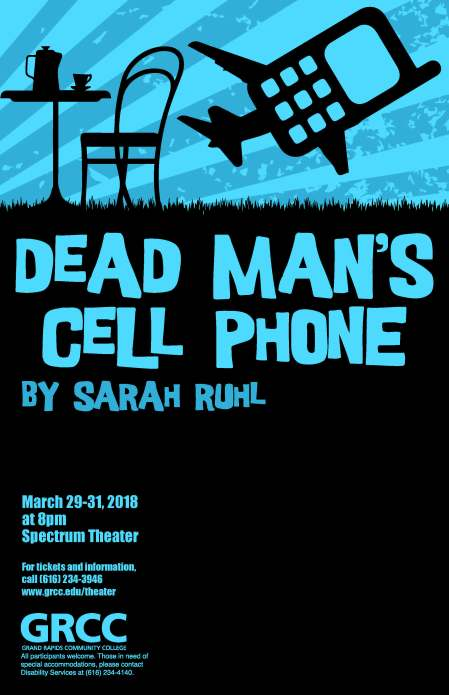 Dead Man's Cell Phone by Sarah Ruhl. March 29-31, 2018 at 8 p.m. Spectrum Theater. For tickets and information, call (616) 234-3946. www.grcc.edu/theater GRCC Grand Rapids Community College. All participants welcome. Those in need of special accommodations, please contact Disability Services at (616) 234-4140.
