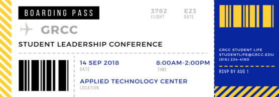 "Graphic of a boarding pass ticket in black, blue, yellow, and grey on a white background. Text reads ""Boarding pass, GRCC Student Leadership conference. Date: 14 Sep 2018. Time: 8:00 AM - 2:00 PM. Location: Applied Technology Center. GRCC Student Life. studentlife@grcc.edu. 616-234-4160. RSVP by Aug 1."
