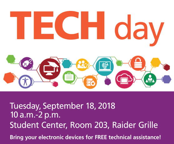 """Tech Day poster. The text reads: """"TECH day. Tuesday, September 18, 2018. 10 a.m.-2 p.m. Student Center, Room 203, Raider Grille. Bring your electronic devices for FREE technical assistance!"""""""