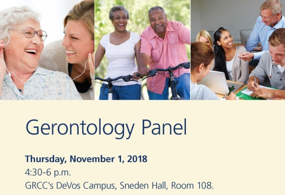 "Gerontology Panel poster. Poster features three images of older adults. An older woman listens to headphones with a younger woman; an older woman and man ride bikes; and an older man teaches four younger students in an academic setting. The text on the poster reads: ""Gerontology Panel. Thursday, November 1, 2018. 4:30-6 p.m. GRCC's DeVos Campus, Sneden Hall, Room 108."""