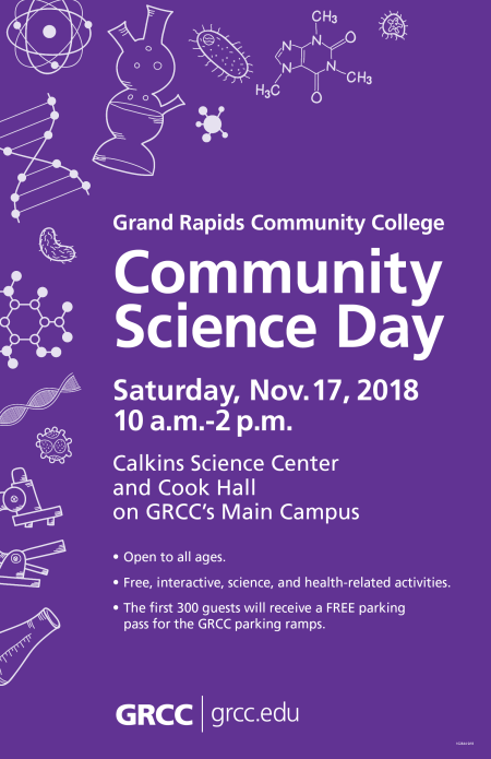 "Poster for the GRCC's Community Science day. Poster is purple with scientific doodles along the edges. The text reads: ""Grand Rapids Community College Community Science Day. Saturday, Nov. 17, 2018. 10 a.m.-2 p.m. Calkins Science Center and Cook Hall on GRCC's Main Campus. Open to all ages. Free, interactive, science, and health-related activities. The first 300 guests will receive a FREE parking pass for the GRCC parking ramps."""