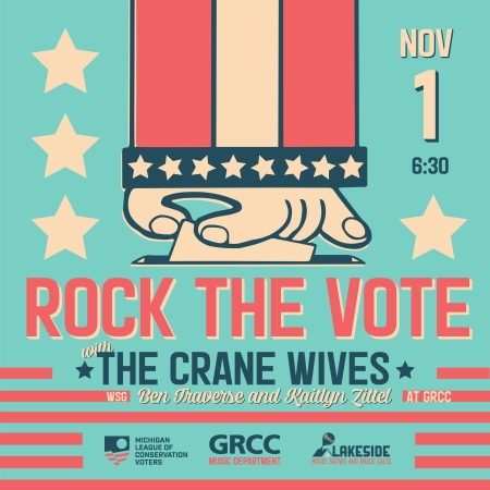 "Poster for Rock the Vote concert. The poster art includes a School House Rock-style illustration of a hand dropping a paper into a ballot box. The text reads: ""November 1, 6:30 p.m. Rock the Vote with The Crane Wives. WSG Ben Traverse and Kaitlyn Zittel. At GRCC."" There are logos on the bottom of the image for the Michigan League of Conservation Voters, the GRCC Music Department, and Lakeside House Shows and Music Sales."