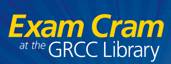 "Blue banner with yellow and white text. Text reads: ""Exam Cram at the GRCC Library"""