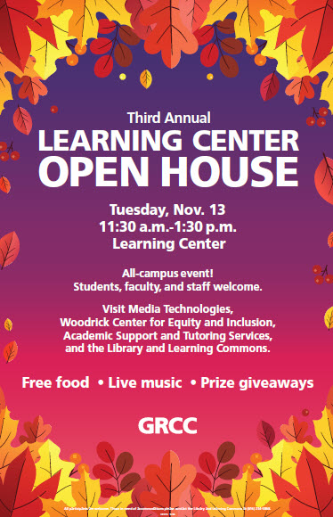 Third Annual Learning Center Open House. Tuesday, Nov. 13 11:30 a.m.-1:30 p.m. Learning Center. All-campus event! Students, faculty, and staff welcome. Visit Media Technologies, Woodrick Center for Equity and Inclusion, Academic Support and Tutoring Services, and the Library and Learning Commons. Free food • Live music • Prize giveaways