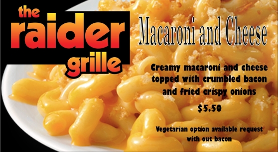 "Advertisement for The Raider Grille. Image features a closeup on a plate of macaroni and cheese with text overlaid. The text reads: ""Macaroni and Cheese. Creamy Macaroni and cheese topped with crumbled bacon and fried crispy onions. $5.50. Vegetarian option available request without bacon."""