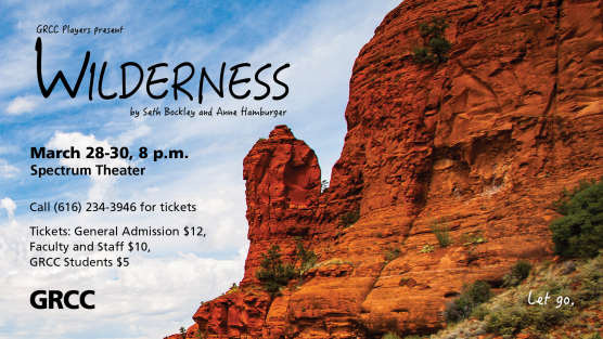 "Poster for the play 'Wilderness.' Poster features a rocky canyon wall silhouetted against a blue and white sky. The text reads: ""GRCC Players Present Wilderness by Seth Bockley and Anne Hamburger. March 28-30, 8 p.m. Spectrum Theater. Call (616) 234-3946 for tickets. Tickets: general admission $12, Faculty and Staff $10, GRCC Students $5."" At the bottom right of the image, the play's tagline is written: ""Let go."""