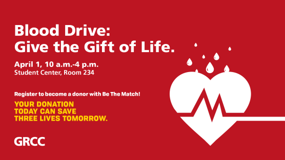 "Digital poster for blood drive at GRCC. The poster is red with white and yellow text and a white graphic of a heart with droplets raining onto it and a pulse line crossing through it. The text reads: ""Blood Drive: Give the Gift of Life. April 1, 10 a.m.-4 p.m. Student Center, Room 234. Register to become a donor with Be The Match! Your donation today can save three lives tomorrow."""