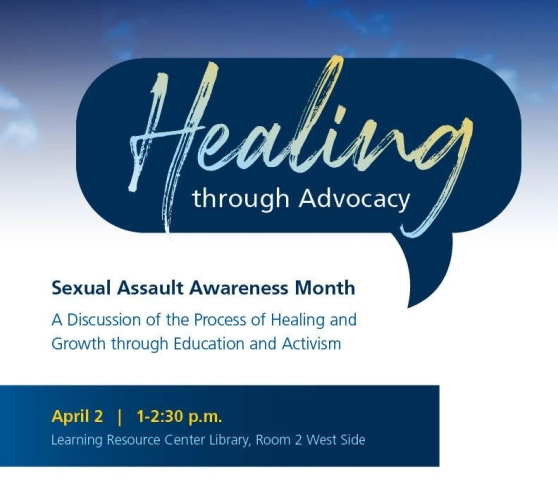 "Digital poster for the Healing through Advocacy event at GRCC. The text reads: ""Healing through Advocacy. Sexual Assault Awareness Month. A Discussion of the Process of Healing and Growth through Education and Activism. April 2. 1-2:30 p.m. Learning Resource Center Library, Room 2 West Side."""