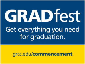 "Sign for GRADfest. The poster is blue and yellow. The text reads: ""GRADfest. Get everything you need for graduation. grcc.edu/commencement."""