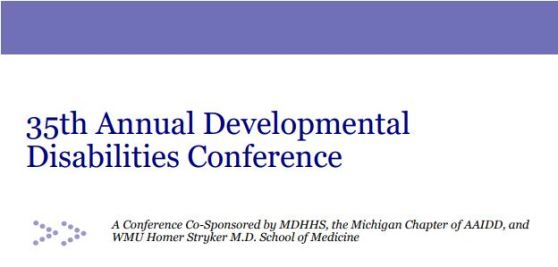 "A close-up on the cover of a brochure. The text reads: ""35th Annual Developmental Disabilities Conference. A Conference Co-Sponsored by MDHHS, the Michigan Chapter of AAIDD, and WMU Homer Stryker M.D. School of Medicine."""