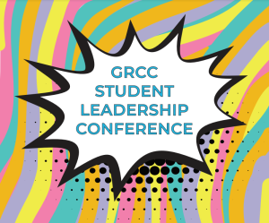 GRCC Student Leadership Conference.