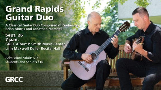 Grand Rapids Guitar Duo. A Classical Guitar Duo Comprised of Guitarists Brian Morris and Jonathan Marshall. Sept. 26 7 p.m. GRCC Albert P. Smith Music Center Linn Maxwell Keller Recital Hall. Admission: Adults $15; Student and Seniors $10. GRCC.