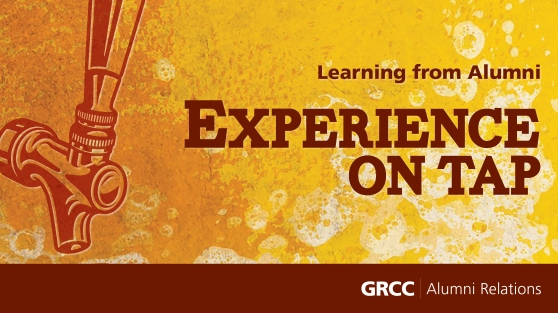Learning from Alumni. Experience on tap. GRCC Alumni Relations.