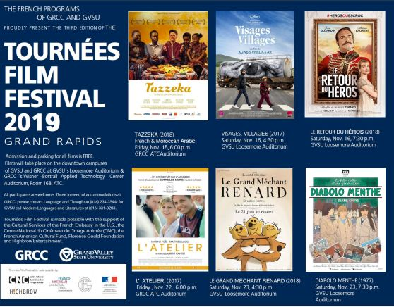 "The French programs of GRCC and GVSU proudly present the third edition of the Tournées Film Festival 2019 Grand Rapids. Admission and parking for all films is free. Films will take place on the downtown campuses of GVSU and GRCC at GVSU's Loosemore Auditorium and GRCC's Wisner-Bottrall Applied Technology Center auditorium, room 168, ATC. All participants are welcome. Those in need of accommodations at GRCC, please contact Language and Thought at (616) 234-3544; for GVSU call Modern Languages and Literatures at (616) 331-3203. Tournées Film Festival is made possible with the support of the Cultural Services of the French Embassy in the U.S., the Centre National du Cinéma et de l'Image Animée (CNC), the French American Cultural Fund, Florence Gould Foundation and Highbrow Entertainment. ""Tazzeka"" (2018) French & Moroccan Arabic. Friday, Nov. 15, 6:00 p.m. GRCC ATC auditorium. ""Visages, Villages"" (2017) Saturday, Nov. 16, 4:30 p.m. GVSU Loosemore Auditorium. ""Le Retour du Héros"" (2018) Saturday, Nov. 16, 7:30 p.m. GVSU Loosemore Auditorium. ""L' Atelier"" (2017) Friday, Nov. 22, 6:00 p.m. GRCC ATC auditorium. ""Le Grand Méchant Renard"" (2018). Saturday, Nov. 23, 4:30 p.m. GVSU Loosemore Auditorium. ""Diabolo Menthe"" (1977) Saturday, Nov. 23, 7:30 p.m. GVSU Loosemore Auditorium. GRCC. Grand Valley State University. Tournées Film Festival is made possible by: CNC Centre National du Cinéma et de L'Image Animée, Highbrow, Franco-American Cultural Fund. French Embassy in the U.S."
