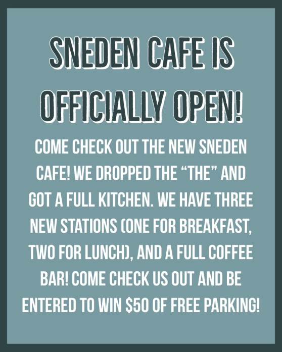 """Sneden Café is officially open! Come check out the new Sneden Café! We dropped the """"the"""" and got a full kitchen. We have three new stations (one for breakfast, two for lunch), and a full coffee bar! Come check us out and be entered to win $50 of free parking!"""