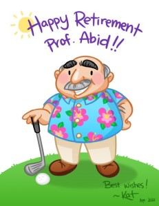 """An illustration from """"Kat"""" of Steve Abid holding a golf club. It says: """"Happy Retirement Prof. Abid!!"""""""