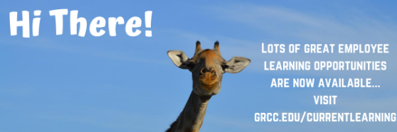 Hi there! Lots of great learning opportunities are now available … visit grcc.ed/currentllearning