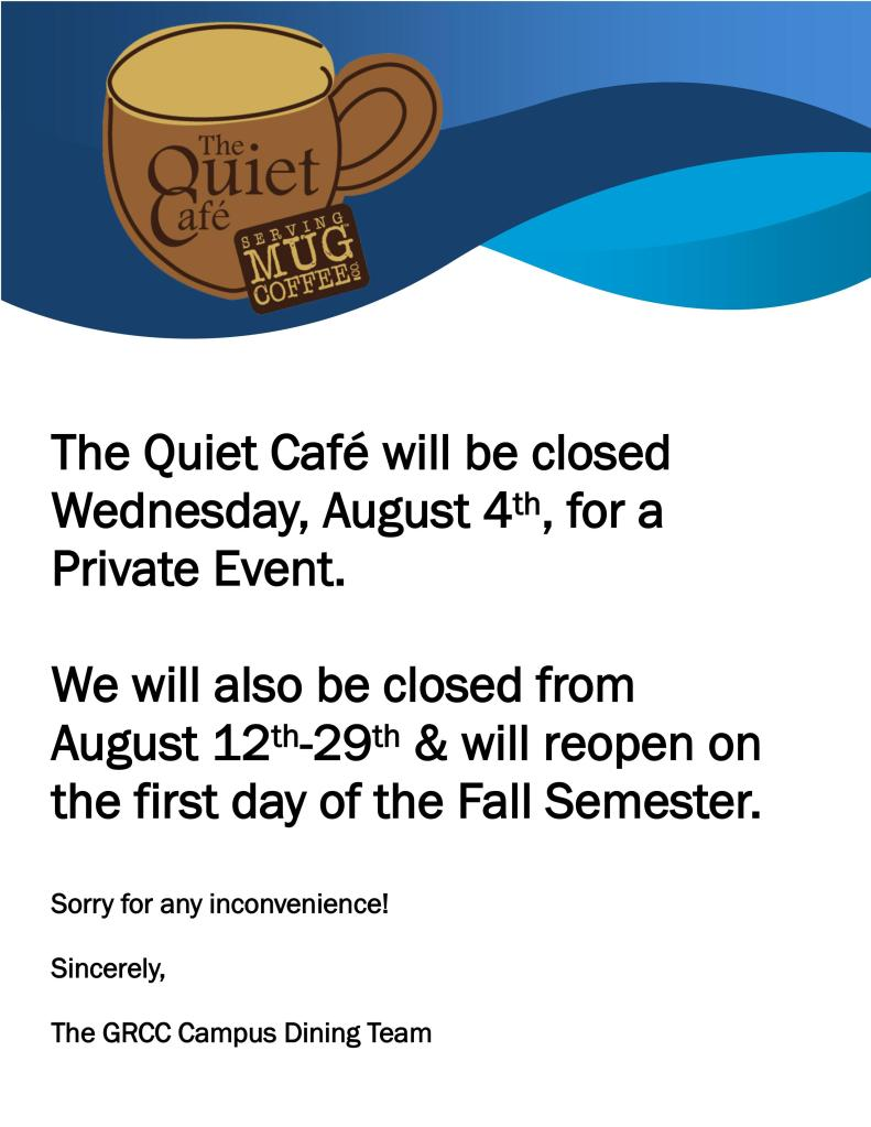 The Quiet Cafe will be closed August 12 through August 29, then re-open on the first day of the Fall Semester, August 30.