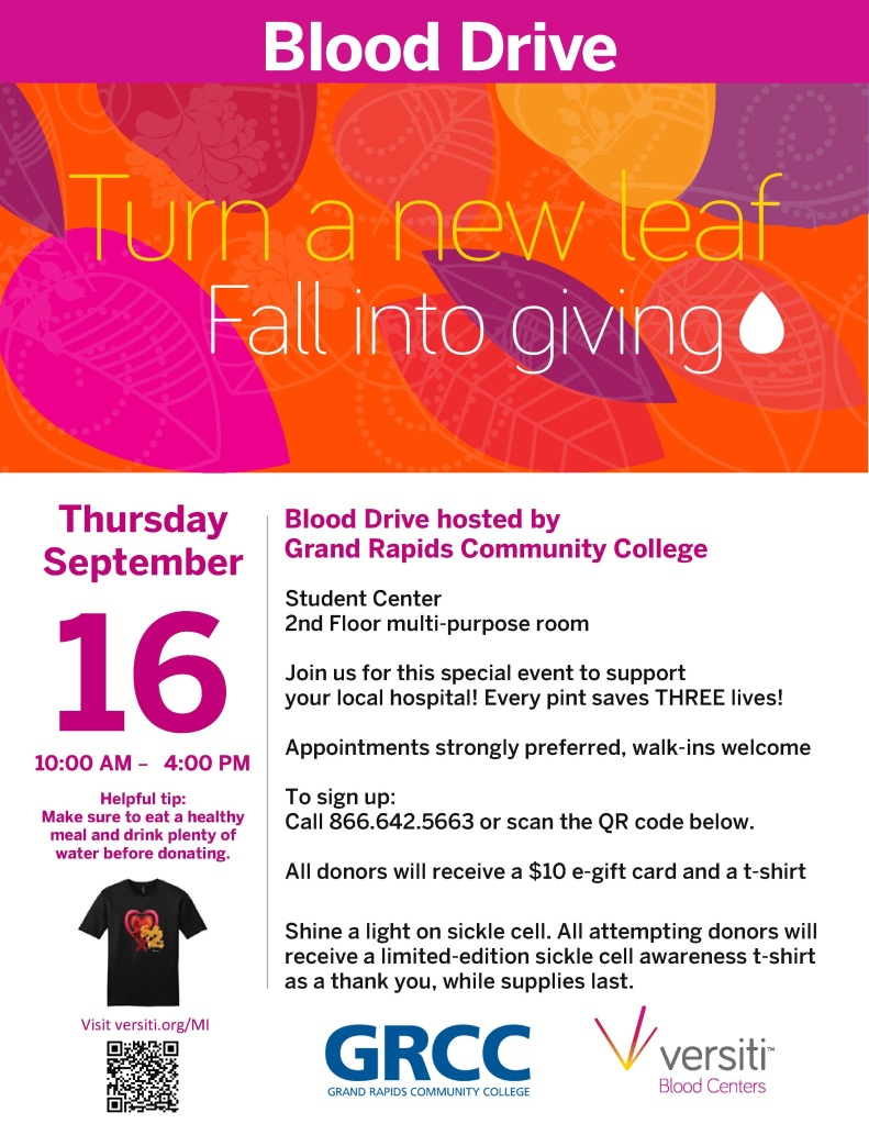 GRCC will host a blood drive from 10 a.m. to 4 p.m., Thursday, Sept. 16 in the Multi-purpose room on the 2cd floor of the Student Center. All donors will receive a $10 e-gift card and a limited-edition sickle cell awareness t-shirt. Appointments preferred, but walk-ins welcome. Donors should make an appointment at 866-642-5663. We have openings for 30 registered donors, to ensure we meet our goal of 18 pints!